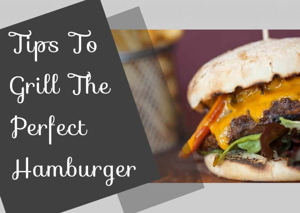 Tips To Grill The Perfect Hamburger